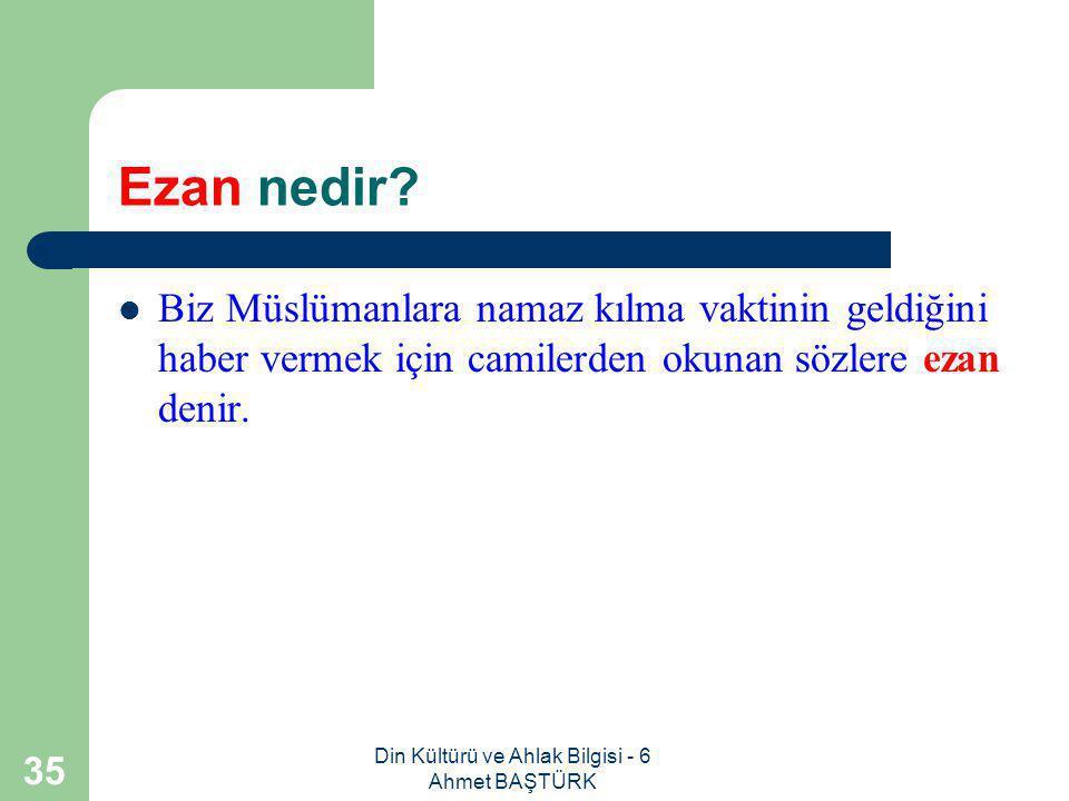 Din Kültürü ve Ahlak Bilgisi - 6 Ahmet BAŞTÜRK 34 Namaza hazırlığın diğer şartları nelerdir.