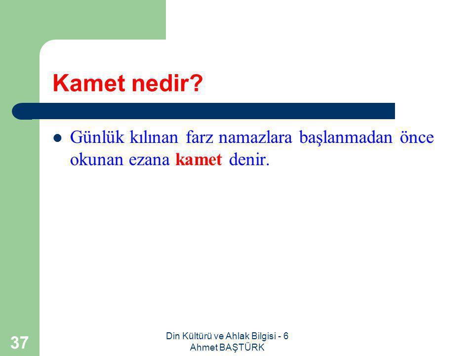 Din Kültürü ve Ahlak Bilgisi - 6 Ahmet BAŞTÜRK 36 Ezanla ilgili neler bilmeliyiz.