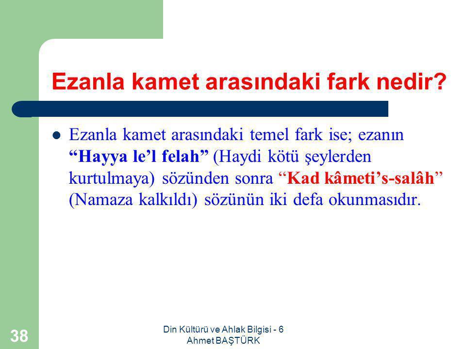 Din Kültürü ve Ahlak Bilgisi - 6 Ahmet BAŞTÜRK 37 Kamet nedir.