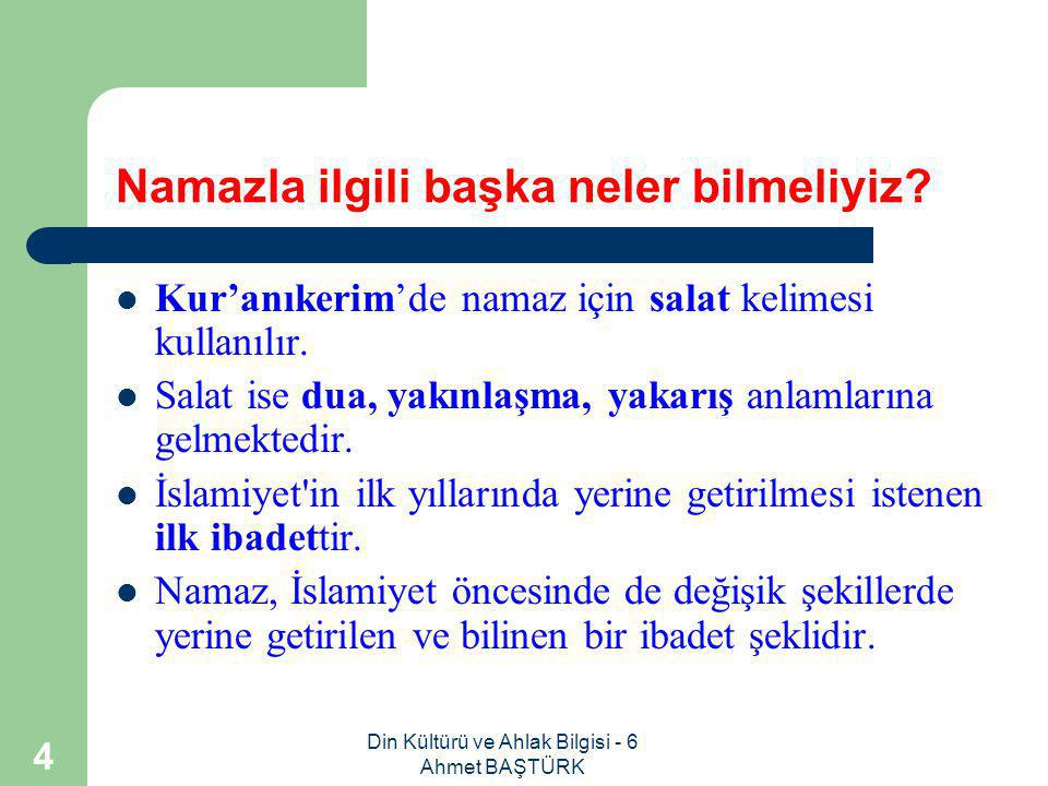 Din Kültürü ve Ahlak Bilgisi - 6 Ahmet BAŞTÜRK 4 Namazla ilgili başka neler bilmeliyiz.