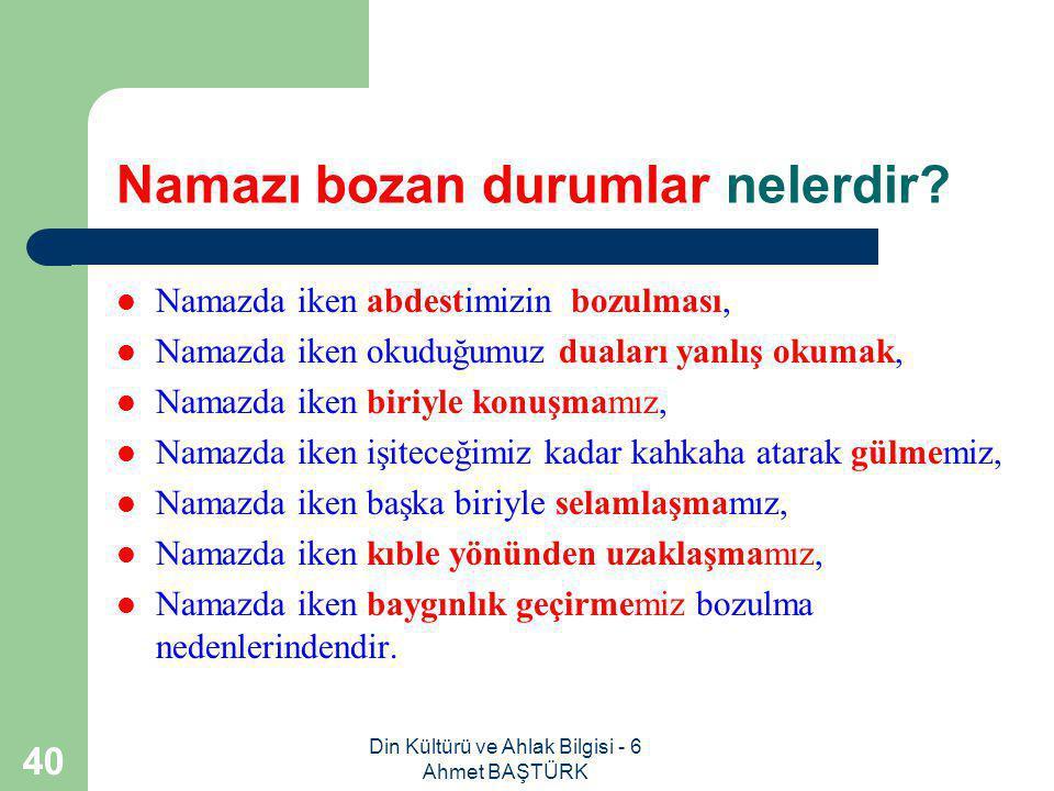 Din Kültürü ve Ahlak Bilgisi - 6 Ahmet BAŞTÜRK 39 Teyemmüm abdestimizin geçerli olması için neleri yerine getirmeliyiz.