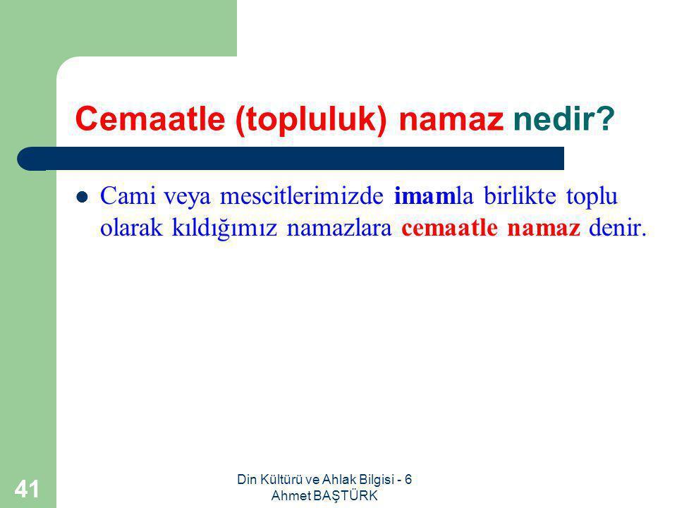 Din Kültürü ve Ahlak Bilgisi - 6 Ahmet BAŞTÜRK 40 Namazı bozan durumlar nelerdir.