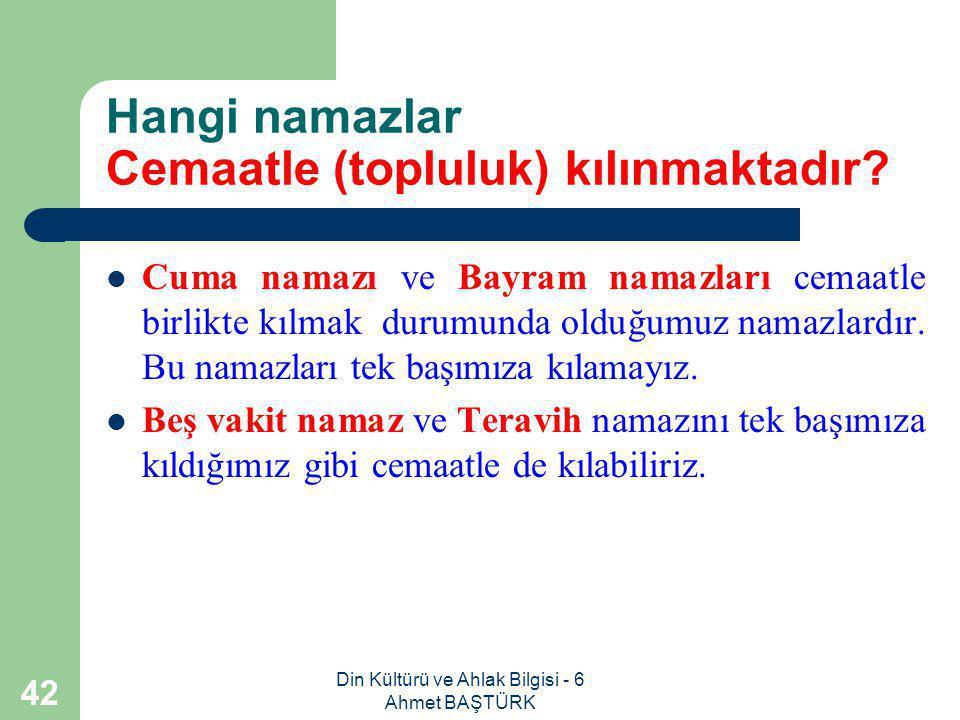 Din Kültürü ve Ahlak Bilgisi - 6 Ahmet BAŞTÜRK 41 Cemaatle (topluluk) namaz nedir.