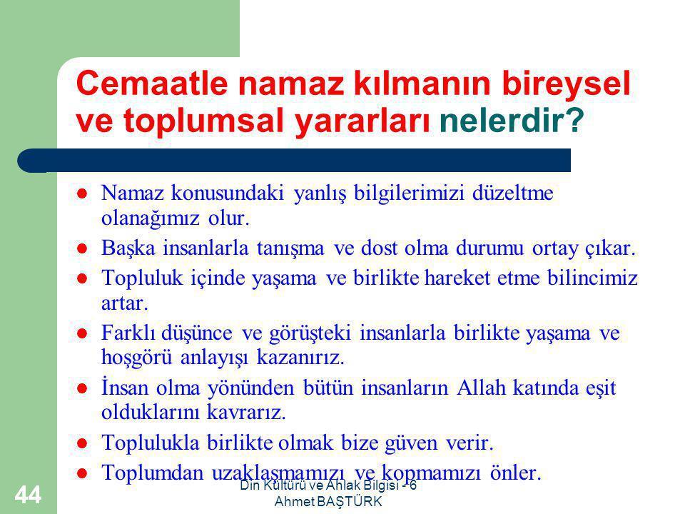 Din Kültürü ve Ahlak Bilgisi - 6 Ahmet BAŞTÜRK 43 Cemaatle kılınan namazlarda nelere dikkat etmeliyiz.