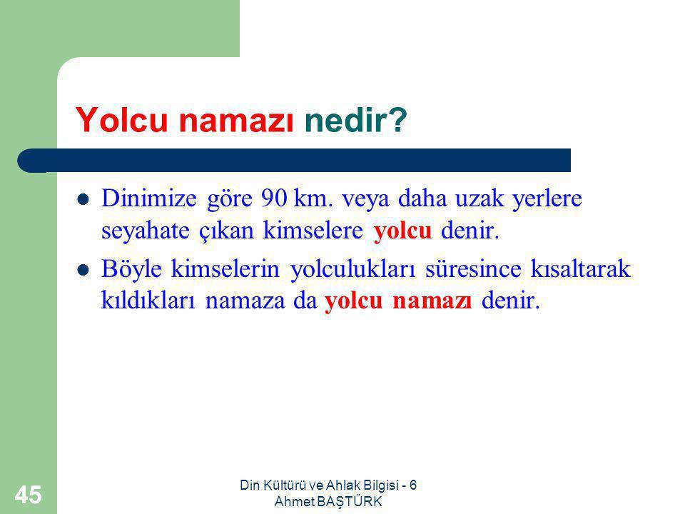 Din Kültürü ve Ahlak Bilgisi - 6 Ahmet BAŞTÜRK 44 Cemaatle namaz kılmanın bireysel ve toplumsal yararları nelerdir.