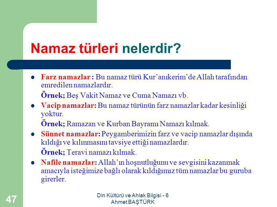 Din Kültürü ve Ahlak Bilgisi - 6 Ahmet BAŞTÜRK 46 Dinimiz namaz konusunda ne gibi kolaylıklar getirmiştir.