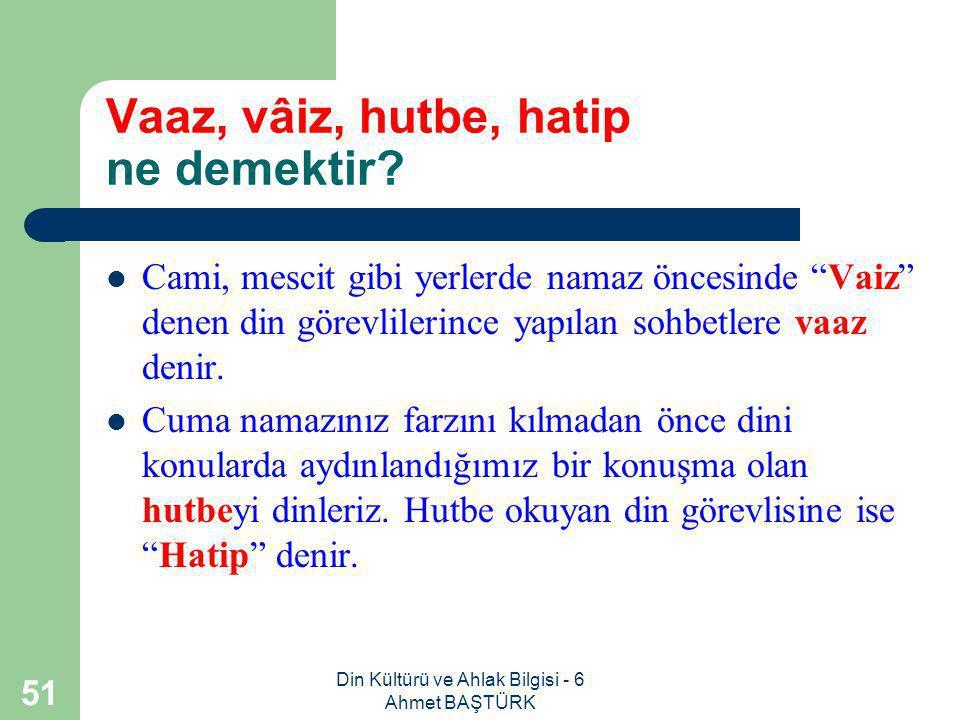 Din Kültürü ve Ahlak Bilgisi - 6 Ahmet BAŞTÜRK 50 Cuma namazında nelere dikkat etmeliyiz.