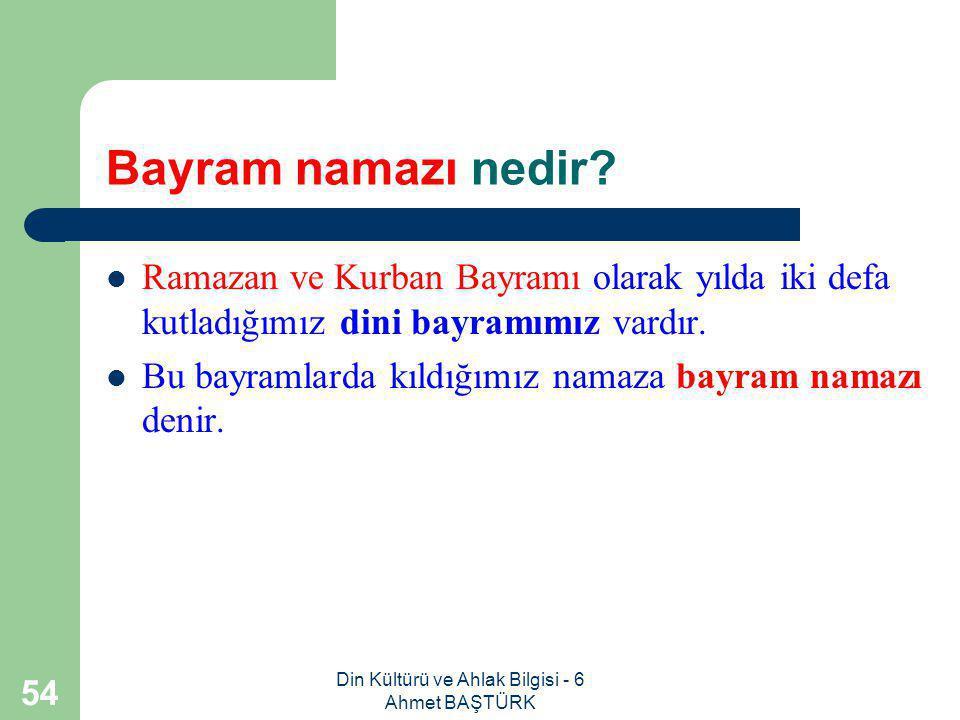 Din Kültürü ve Ahlak Bilgisi - 6 Ahmet BAŞTÜRK 53 Teravi namazı ile ilgili neler bilmeliyiz.