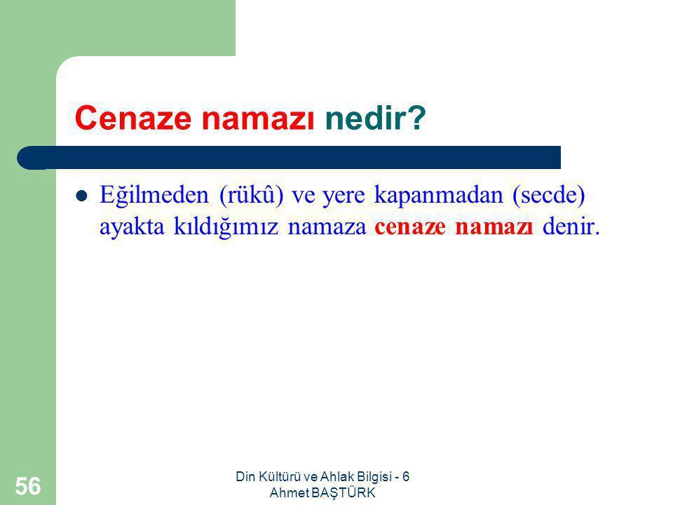 Din Kültürü ve Ahlak Bilgisi - 6 Ahmet BAŞTÜRK 55 Bayram namazı ile ilgili neler bilmeliyiz.