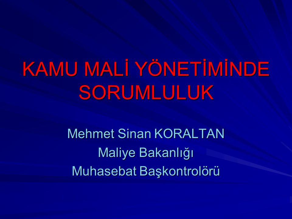 KAMU MALİ YÖNETİMİNDE SORUMLULUK Mehmet Sinan KORALTAN Maliye Bakanlığı Muhasebat Başkontrolörü