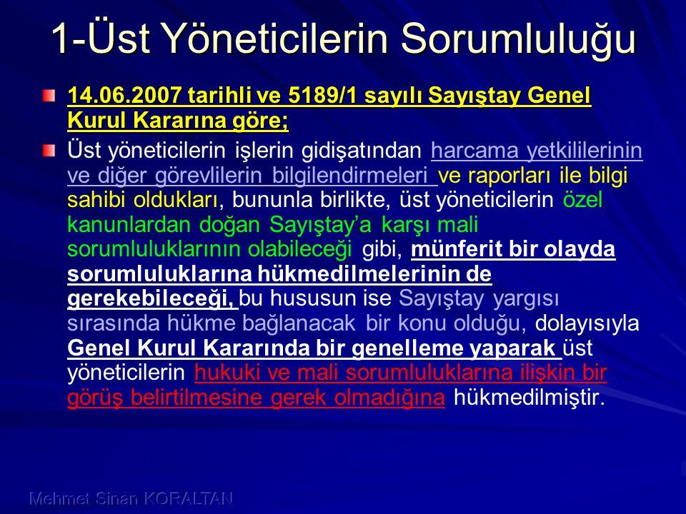 1-Üst Yöneticilerin Sorumluluğu 14.06.2007 tarihli ve 5189/1 sayılı Sayıştay Genel Kurul Kararına göre; Üst yöneticilerin işlerin gidişatından harcama