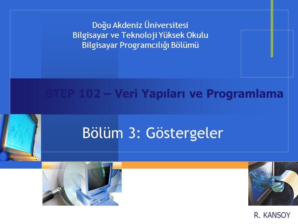 Doğu Akdeniz Üniversitesi Bilgisayar ve Teknoloji Yüksek Okulu Bilgisayar Programcılığı Bölümü R. KANSOY Bölüm 3: Göstergeler BTEP 102 – Veri Yapıları