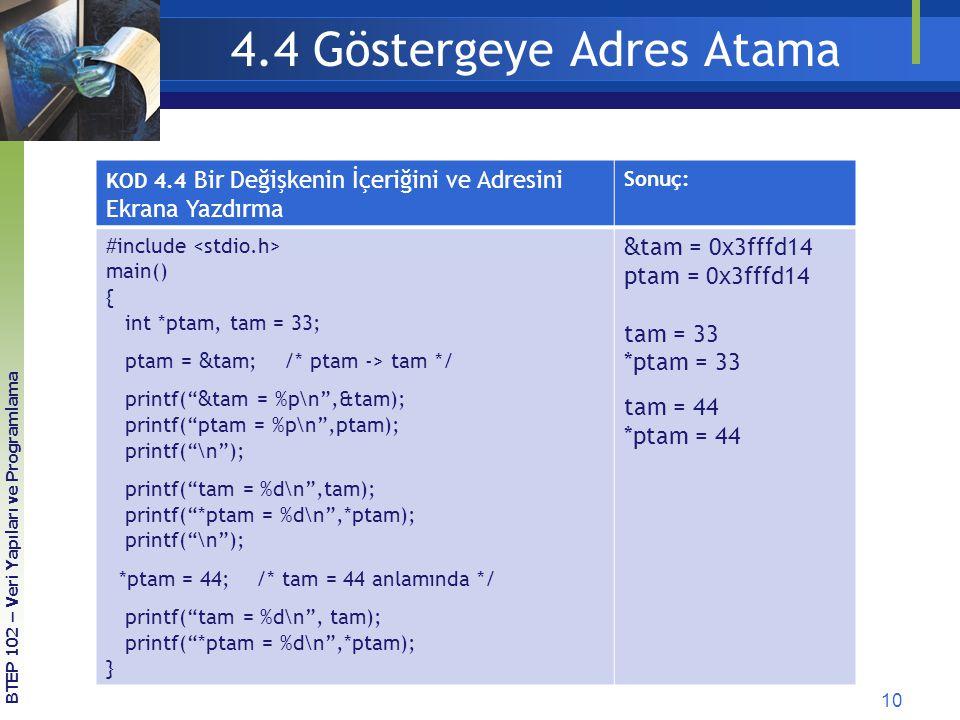 10 BTEP 102 – Veri Yapıları ve Programlama 4.4 Göstergeye Adres Atama KOD 4.4 Bir Değişkenin İçeriğini ve Adresini Ekrana Yazdırma Sonuç: #include mai