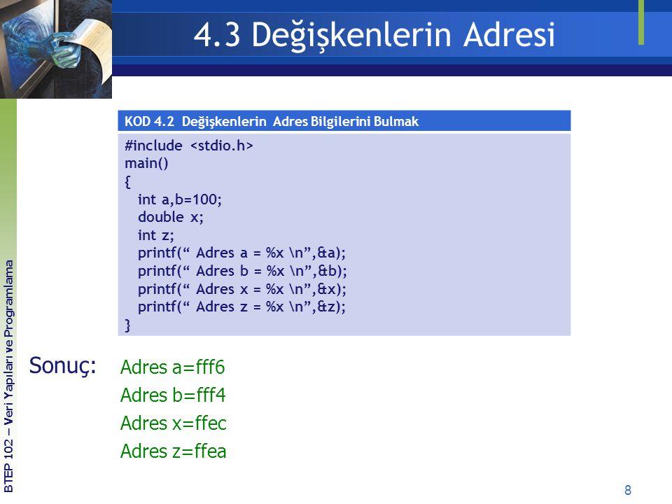"""8 BTEP 102 – Veri Yapıları ve Programlama KOD 4.2 Değişkenlerin Adres Bilgilerini Bulmak #include main() { int a,b=100; double x; int z; printf("""" Adre"""