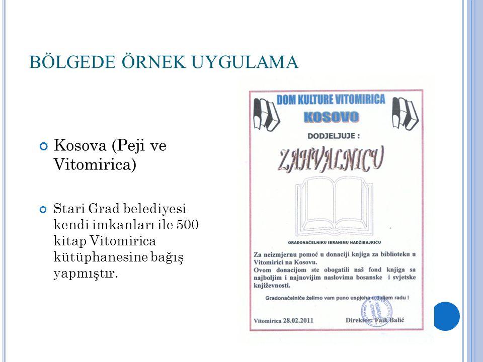 BÖLGEDE ÖRNEK UYGULAMA Kosova (Peji ve Vitomirica) Stari Grad belediyesi kendi imkanları ile 500 kitap Vitomirica kütüphanesine bağış yapmıştır.