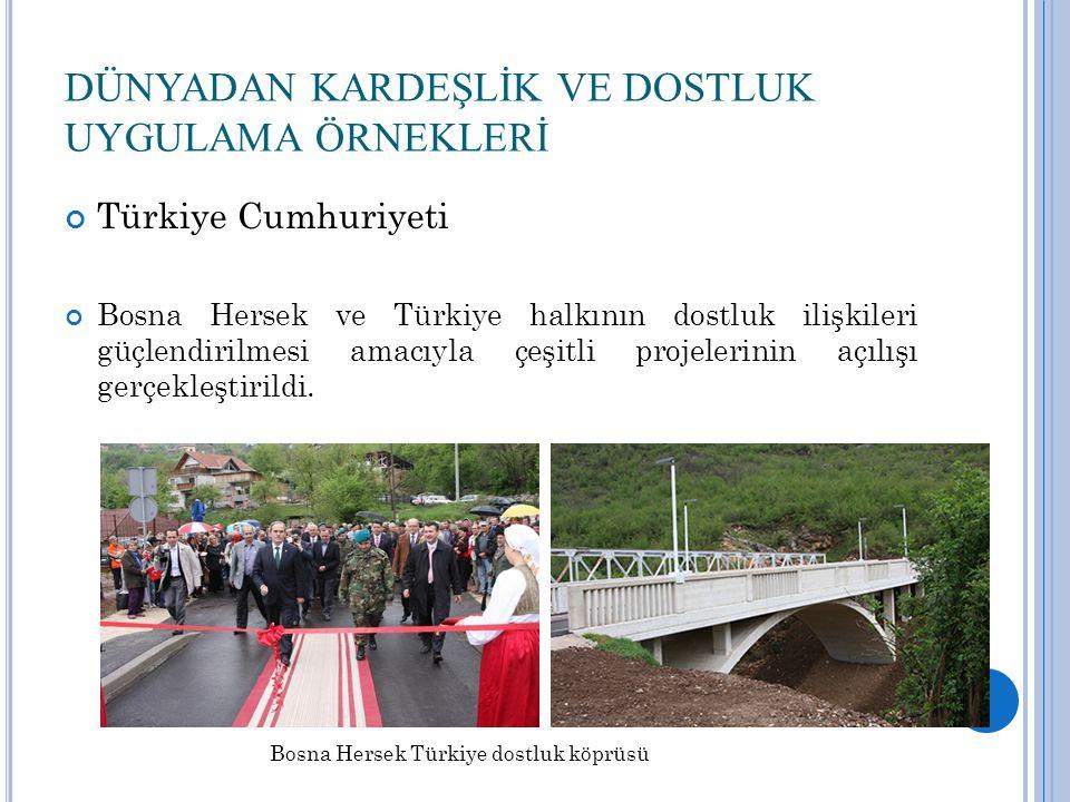 DÜNYADAN KARDEŞLİK VE DOSTLUK UYGULAMA ÖRNEKLERİ Türkiye Cumhuriyeti Bosna Hersek ve Türkiye halkının dostluk ilişkileri güçlendirilmesi amacıyla çeşitli projelerinin açılışı gerçekleştirildi.