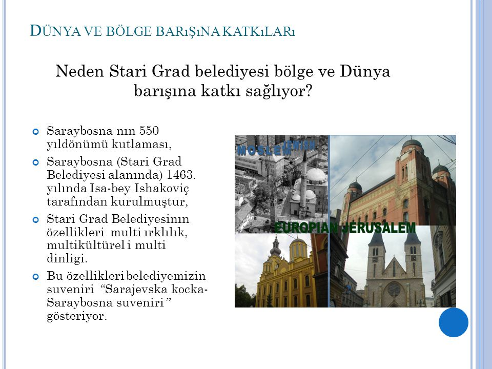 D ÜNYA VE BÖLGE BARıŞıNA KATKıLARı Saraybosna nın 550 yıldönümü kutlaması, Saraybosna (Stari Grad Belediyesi alanında) 1463.