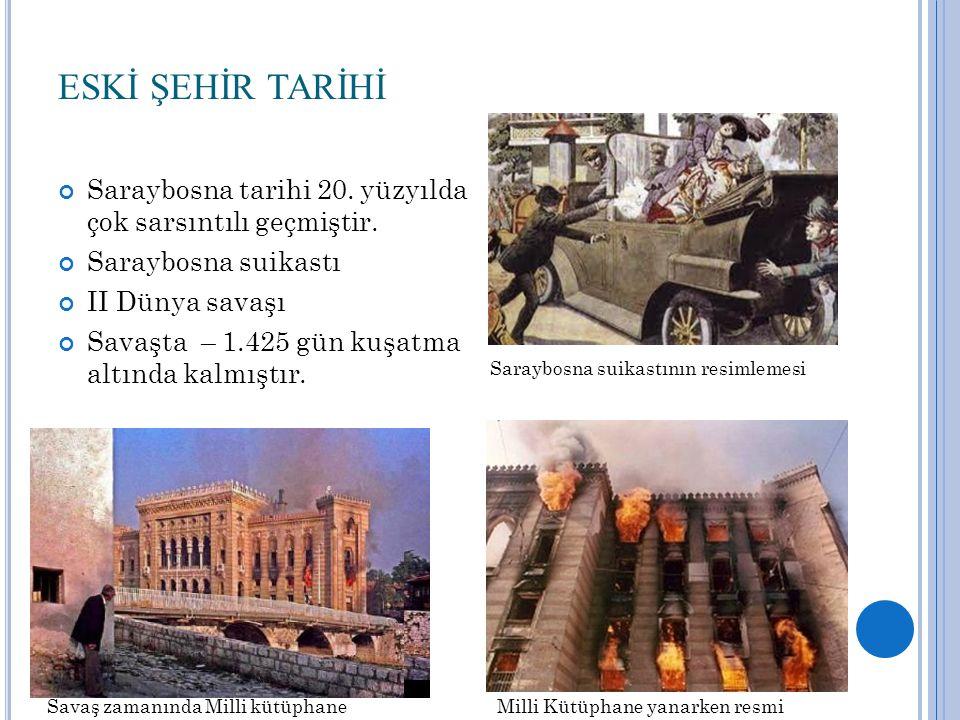 ESKİ ŞEHİR TARİHİ Saraybosna tarihi 20. yüzyılda çok sarsıntılı geçmiştir.