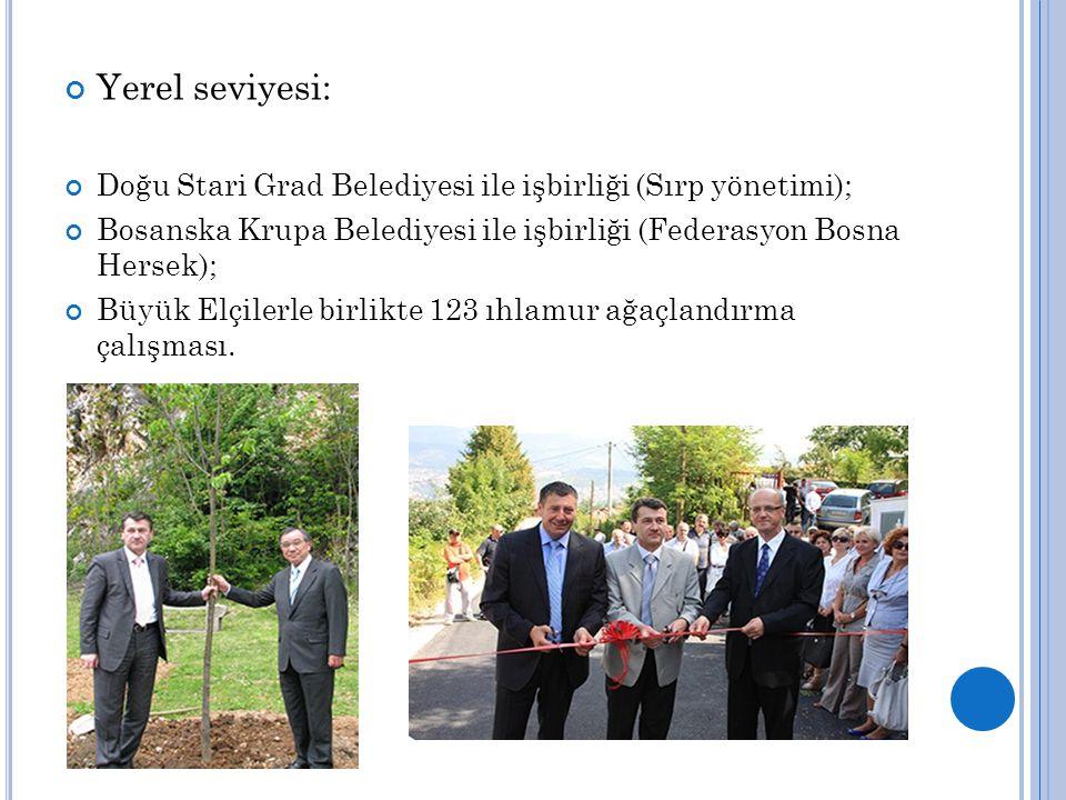 Yerel seviyesi: Doğu Stari Grad Belediyesi ile işbirliği (Sırp yönetimi); Bosanska Krupa Belediyesi ile işbirliği (Federasyon Bosna Hersek); Büyük Elçilerle birlikte 123 ıhlamur ağaçlandırma çalışması.