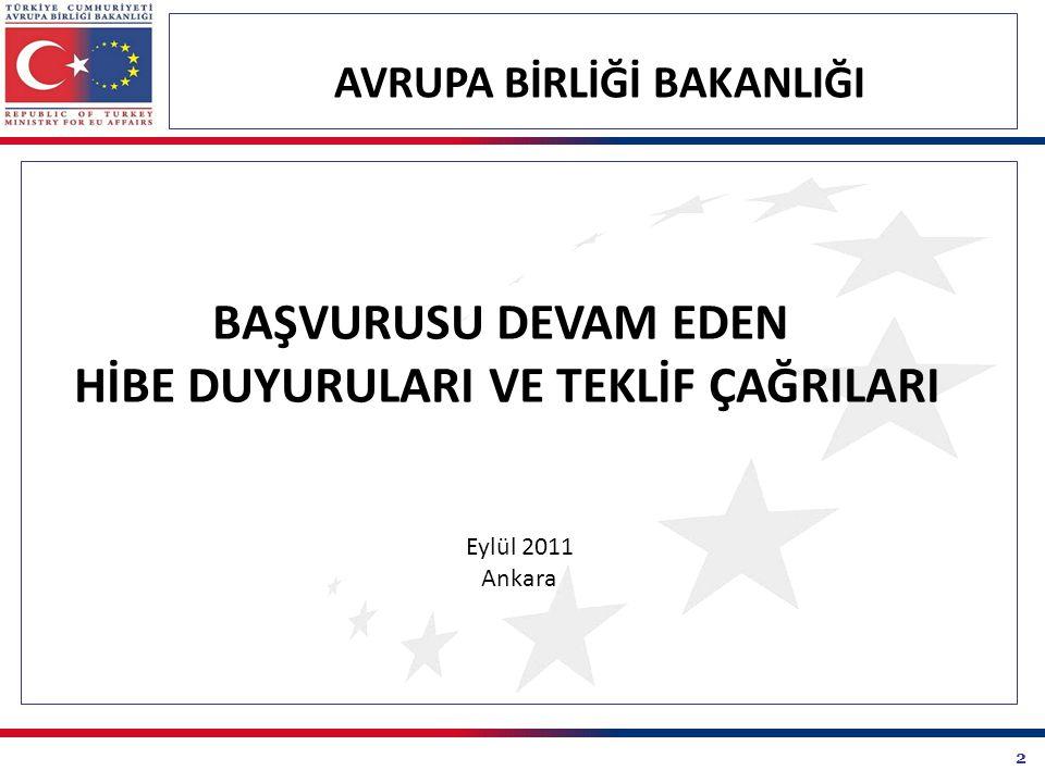 2 AVRUPA BİRLİĞİ BAKANLIĞI BAŞVURUSU DEVAM EDEN HİBE DUYURULARI VE TEKLİF ÇAĞRILARI Eylül 2011 Ankara