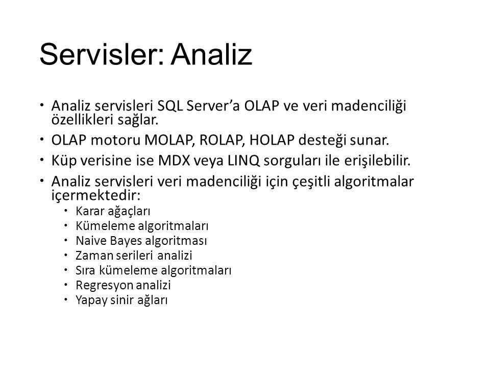 Servisler: Analiz  Analiz servisleri SQL Server'a OLAP ve veri madenciliği özellikleri sağlar.  OLAP motoru MOLAP, ROLAP, HOLAP desteği sunar.  Küp