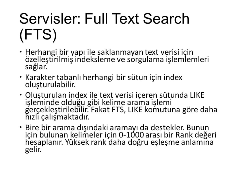 Servisler: Full Text Search (FTS)  Herhangi bir yapı ile saklanmayan text verisi için özelleştirilmiş indeksleme ve sorgulama işlemlemleri sağlar. 