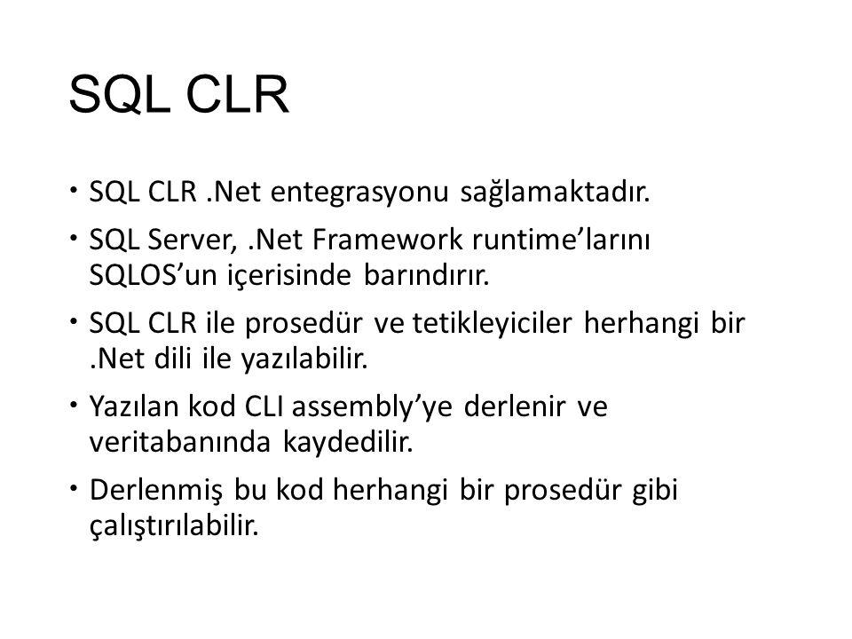 SQL CLR  SQL CLR.Net entegrasyonu sağlamaktadır.  SQL Server,.Net Framework runtime'larını SQLOS'un içerisinde barındırır.  SQL CLR ile prosedür ve