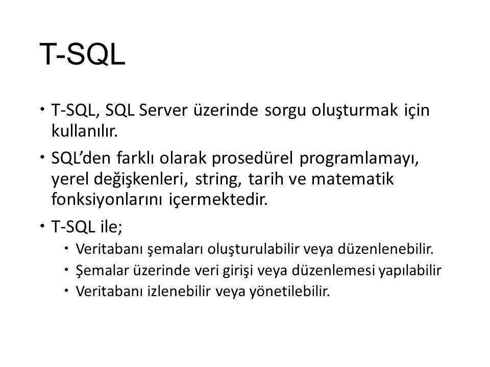 T-SQL  T-SQL, SQL Server üzerinde sorgu oluşturmak için kullanılır.  SQL'den farklı olarak prosedürel programlamayı, yerel değişkenleri, string, tar
