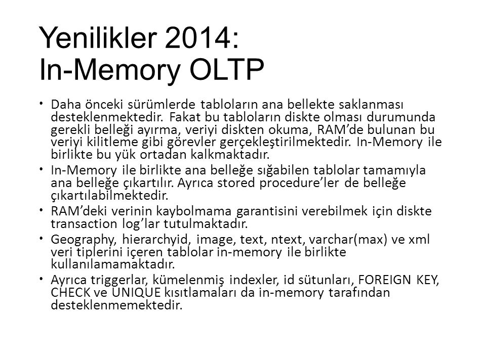 Yenilikler 2014: In-Memory OLTP  Daha önceki sürümlerde tabloların ana bellekte saklanması desteklenmektedir. Fakat bu tabloların diskte olması durum