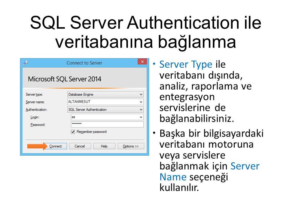 SQL Server Authentication ile veritabanına bağlanma  Server Type ile veritabanı dışında, analiz, raporlama ve entegrasyon servislerine de bağlanabilirsiniz.