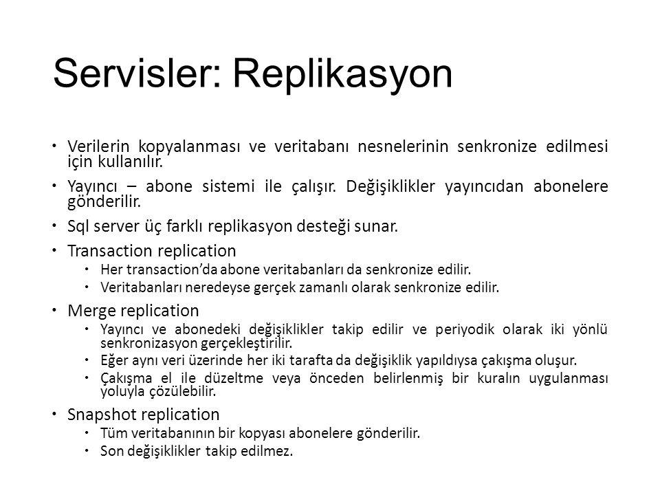 Servisler: Replikasyon  Verilerin kopyalanması ve veritabanı nesnelerinin senkronize edilmesi için kullanılır.  Yayıncı – abone sistemi ile çalışır.