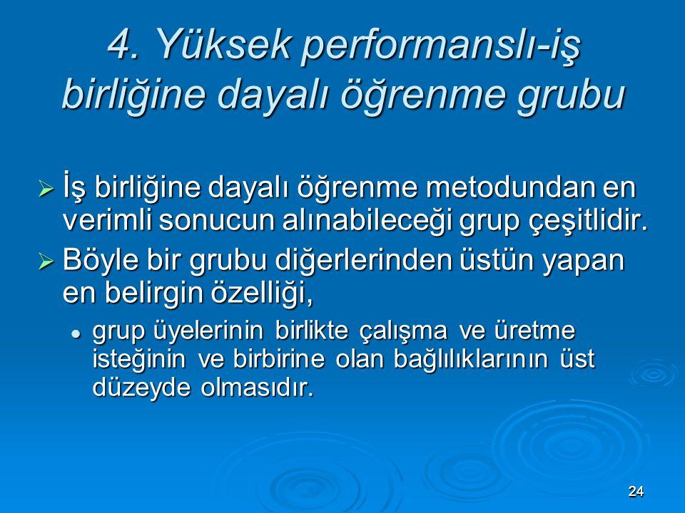 2424 4. Yüksek performanslı-iş birliğine dayalı öğrenme grubu  İş birliğine dayalı öğrenme metodundan en verimli sonucun alınabileceği grup çeşitlidi