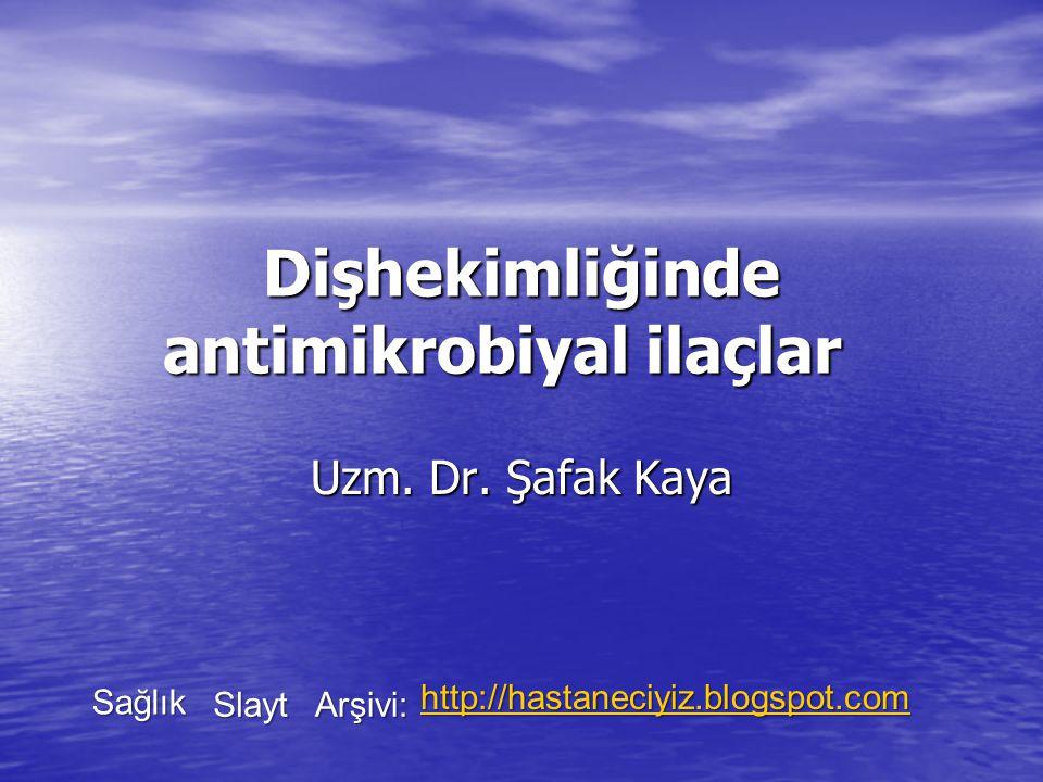 Dişhekimliğinde antimikrobiyal ilaçlar Dişhekimliğinde antimikrobiyal ilaçlar Uzm.