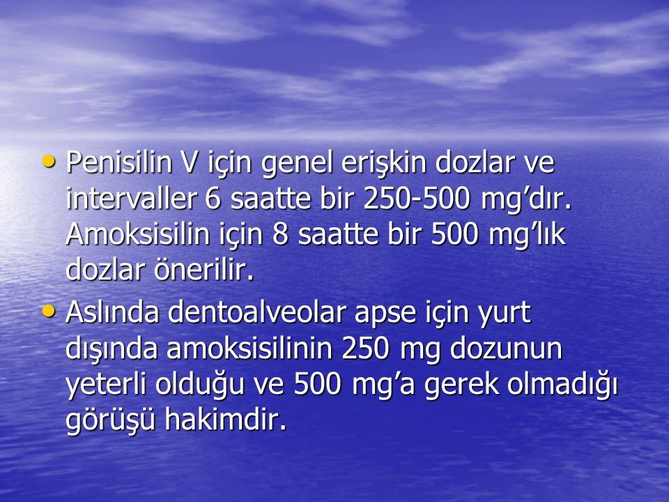Penisilin V için genel erişkin dozlar ve intervaller 6 saatte bir 250-500 mg'dır.