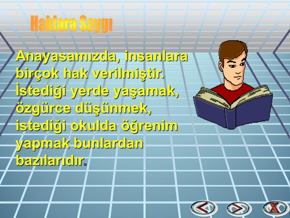 Anayasamızda, insanlara birçok hak verilmiştir. İstediği yerde yaşamak, özgürce düşünmek, istediği okulda öğrenim yapmak bunlardan bazılarıdır.