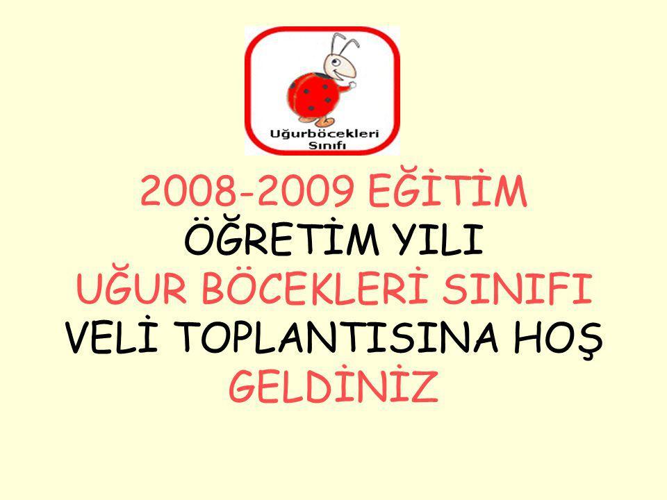 2008-2009 EĞİTİM ÖĞRETİM YILI UĞUR BÖCEKLERİ SINIFI VELİ TOPLANTISINA HOŞ GELDİNİZ