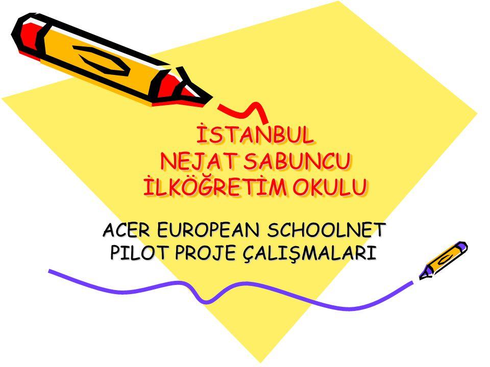 İSTANBUL NEJAT SABUNCU İLKÖĞRETİM OKULU ACER EUROPEAN SCHOOLNET PILOT PROJE ÇALIŞMALARI