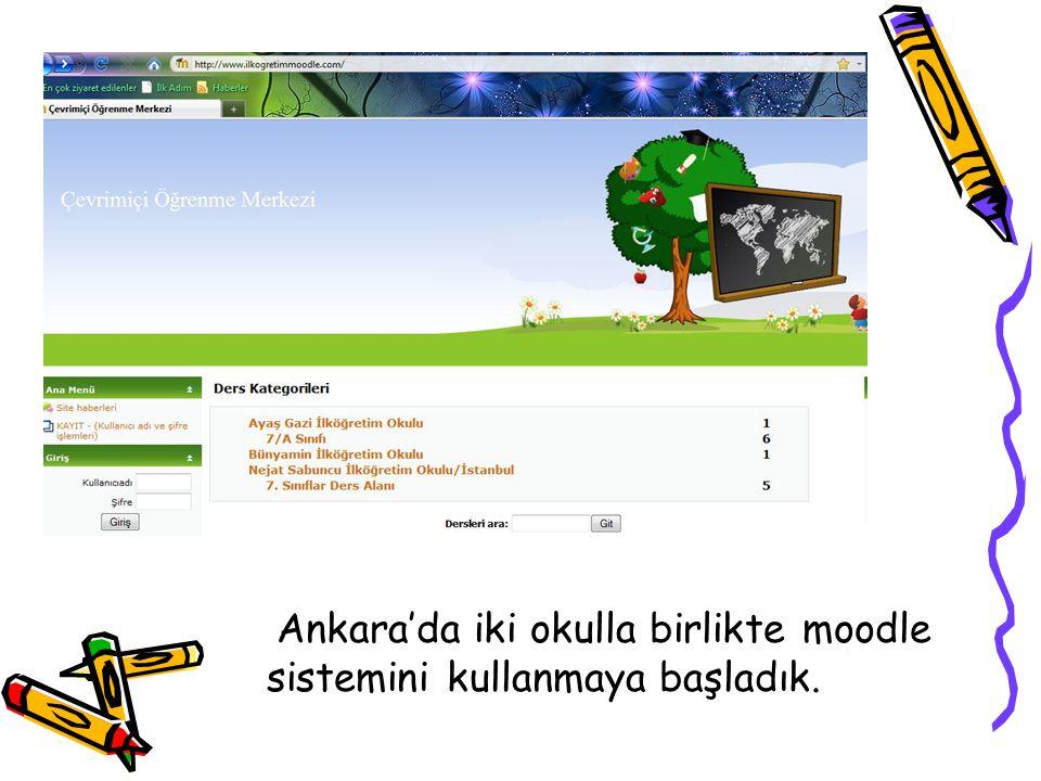 Ankara'da iki okulla birlikte moodle sistemini kullanmaya başladık.