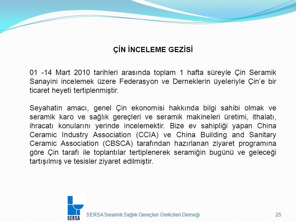 SERSA Seramik Sağlık Gereçleri Üreticileri Derneği25 ÇİN İNCELEME GEZİSİ 01 -14 Mart 2010 tarihleri arasında toplam 1 hafta süreyle Çin Seramik Sanayini incelemek üzere Federasyon ve Derneklerin üyeleriyle Çin'e bir ticaret heyeti tertiplenmiştir.