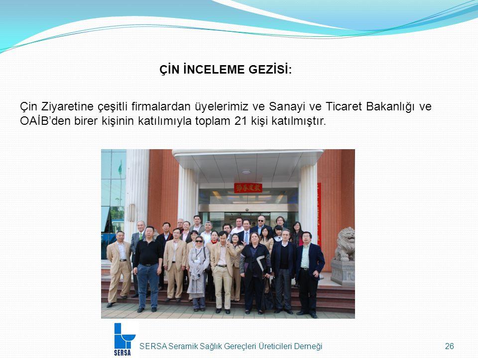 SERSA Seramik Sağlık Gereçleri Üreticileri Derneği26 ÇİN İNCELEME GEZİSİ: Çin Ziyaretine çeşitli firmalardan üyelerimiz ve Sanayi ve Ticaret Bakanlığı ve OAİB'den birer kişinin katılımıyla toplam 21 kişi katılmıştır.