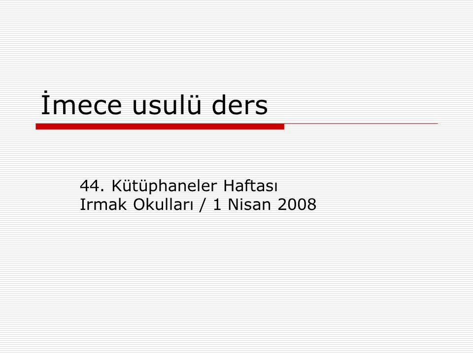 İmece usulü ders 44. Kütüphaneler Haftası Irmak Okulları / 1 Nisan 2008