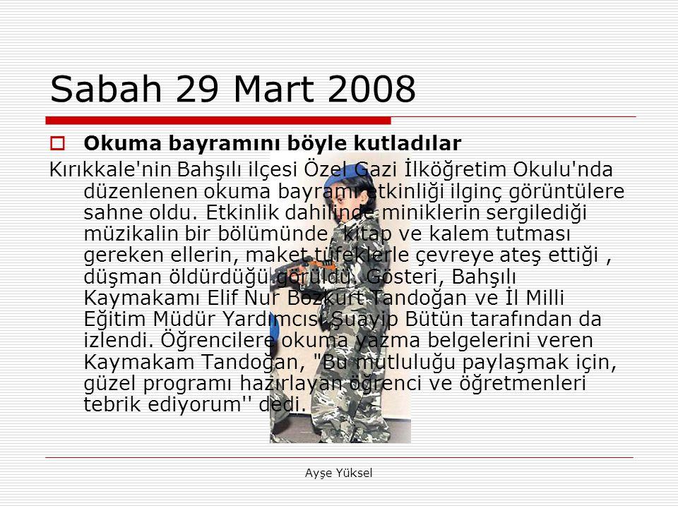 Ayşe Yüksel Sabah 29 Mart 2008  Okuma bayramını böyle kutladılar Kırıkkale nin Bahşılı ilçesi Özel Gazi İlköğretim Okulu nda düzenlenen okuma bayramı etkinliği ilginç görüntülere sahne oldu.
