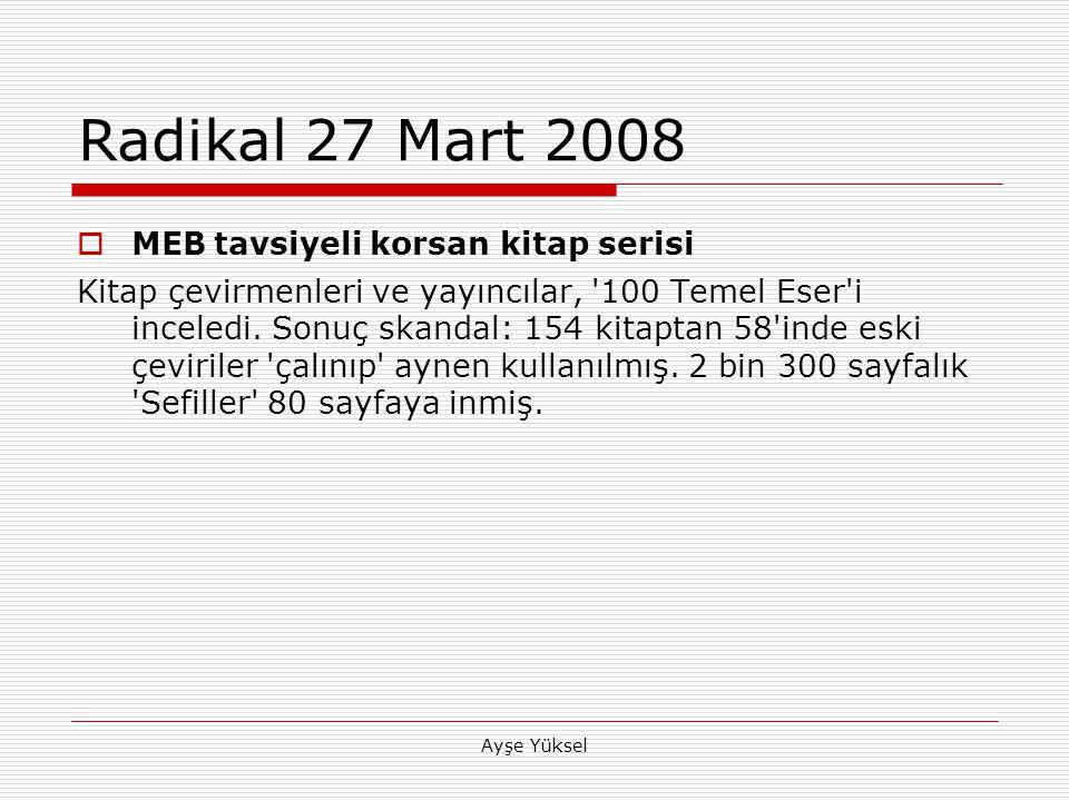 Ayşe Yüksel Radikal 27 Mart 2008  MEB tavsiyeli korsan kitap serisi Kitap çevirmenleri ve yayıncılar, 100 Temel Eser i inceledi.