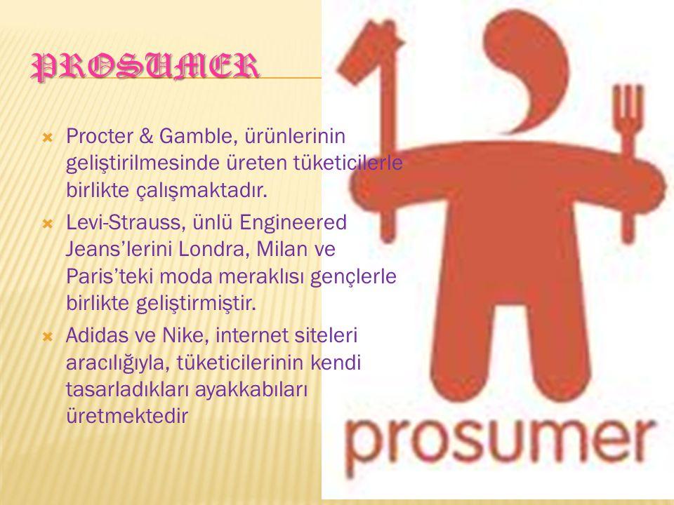 PROSUMER  Procter & Gamble, ürünlerinin geliştirilmesinde üreten tüketicilerle birlikte çalışmaktadır.  Levi-Strauss, ünlü Engineered Jeans'lerini L