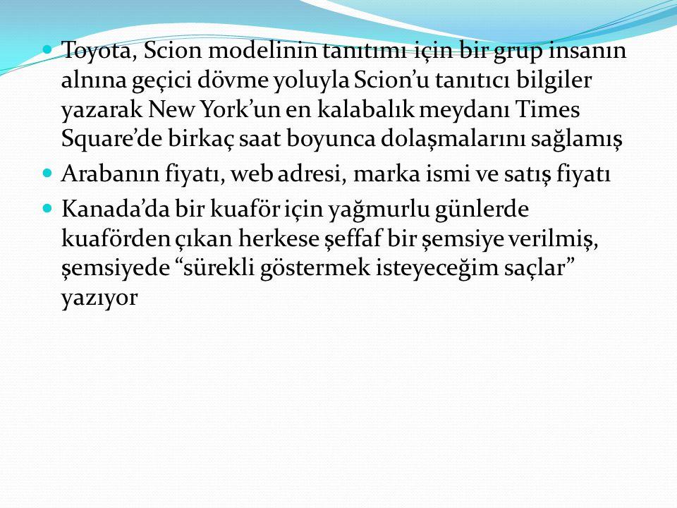 Toyota, Scion modelinin tanıtımı için bir grup insanın alnına geçici dövme yoluyla Scion'u tanıtıcı bilgiler yazarak New York'un en kalabalık meydanı
