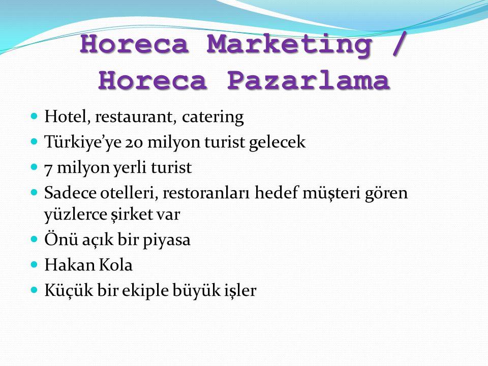 Horeca Marketing / Horeca Pazarlama Hotel, restaurant, catering Türkiye'ye 20 milyon turist gelecek 7 milyon yerli turist Sadece otelleri, restoranları hedef müşteri gören yüzlerce şirket var Önü açık bir piyasa Hakan Kola Küçük bir ekiple büyük işler