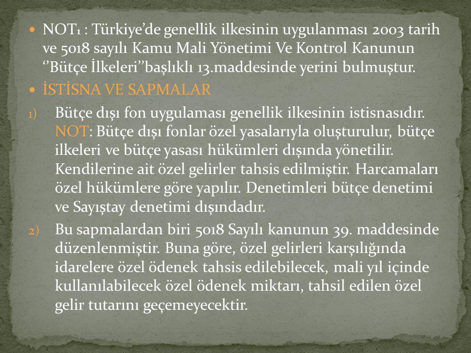 NOT 1 : Türkiye'de genellik ilkesinin uygulanması 2003 tarih ve 5018 sayılı Kamu Mali Yönetimi Ve Kontrol Kanunun ''Bütçe İlkeleri''başlıklı 13.maddes
