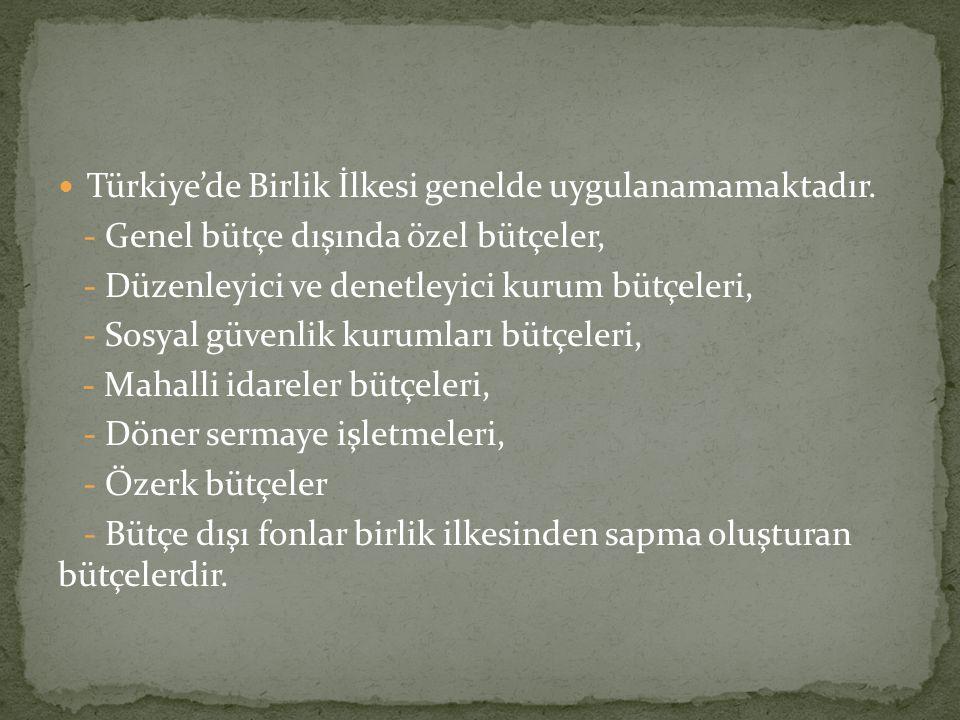 Türkiye'de Birlik İlkesi genelde uygulanamamaktadır. - Genel bütçe dışında özel bütçeler, - Düzenleyici ve denetleyici kurum bütçeleri, - Sosyal güven