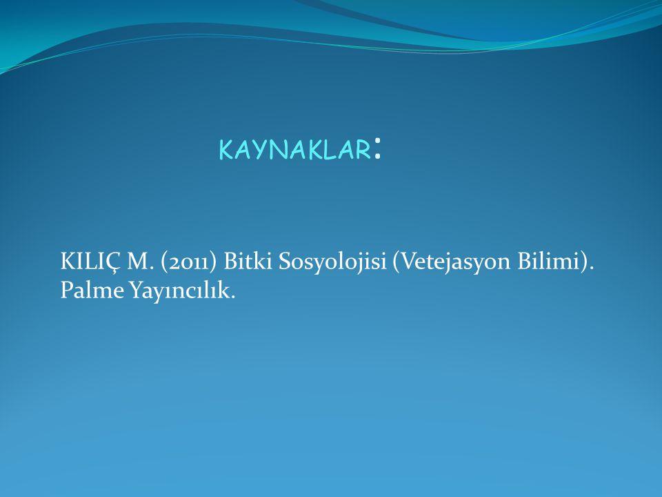 KILIÇ M. (2011) Bitki Sosyolojisi (Vetejasyon Bilimi). Palme Yayıncılık. KAYNAKLAR :