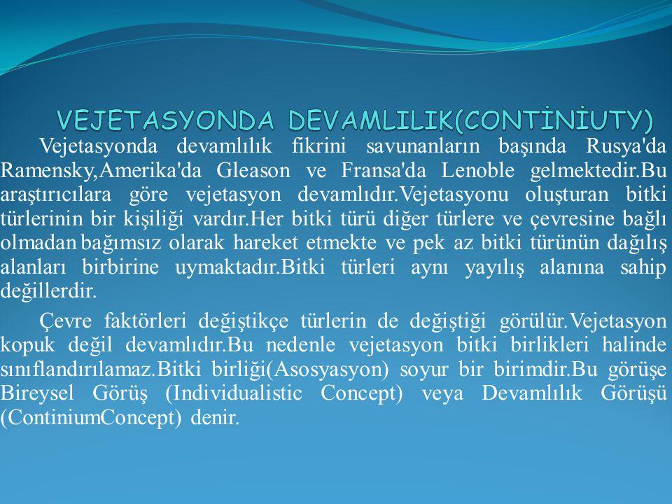 Vejetasyonda devamlılık fikrini savunanların başında Rusya'da Ramensky,Amerika'da Gleason ve Fransa'da Lenoble gelmektedir.Bu araştırıcılara göre veje